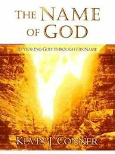 Name of God: Revealing God Through His Name: By Kevin J Conner