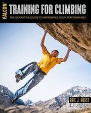 Training for Climbing: The Definitive Guide to Improving Your Performance (How T