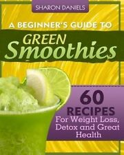 USED (GD) A Beginner's Guide To Green Smoothies: 60 Recipes For Weight Loss, Det
