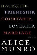 Hateship, Friendship, Courtship, Loveship, Marriage : Stories by Alice Munro