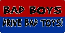Bad Boys Drive Bad Toys! Photo License Plate