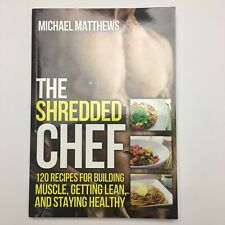 The Shredded Chef: 120 Recipes for Building Muscle Micheal Matthews
