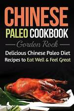 Chinese Paleo Cookbook: Delicious Chinese Paleo Diet Recipes to Eat Well and Fee