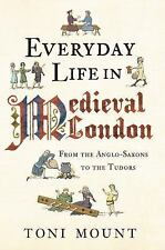 Everyday Life in Medieval London, , Mount, Toni, Very Good, 2014-02-19,