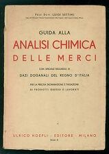 SETTIMJ LUIGI GUIDA ALLA ANALISI CHIMICA DELLE MERCI HOEPLI 1932 DAZI DOGANALI