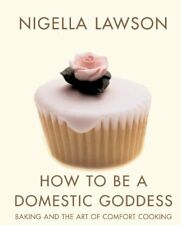How To Be A Domestic Goddess: Baking and the Art of Comfort Cooking,Nigella Law