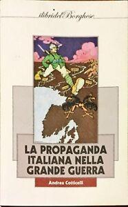 LA PROPAGANDA ITALIANA NELLA GRANDE GUERRA - ANDREA COTTICELLI - 2011