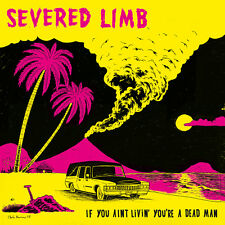 Severed Limb - If You Ain't Livin You're A Dead Man CD *NEW*