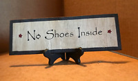 NO SHOES INSIDE (sign only) Easel shelf decor Mud Room Kitchen wood sign 4x12