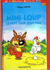 Philippe MATTER  * Mini Loup Le Petit Loup Tout Fou * Album rigide Hachette