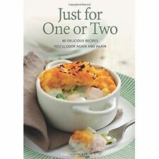 Just for One or Two: 80 Delicious Recipes You'll Cook Again and Again, Emily Dav