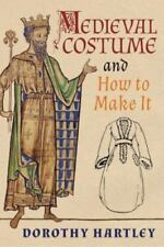 Medieval Costume and How to Make It by Dorothy Hartley (2016, Paperback)