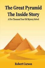 The Great Pyramid - the Inside Story : A Five Thousand Year Old Mystery...