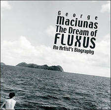 The Dream of Fluxus: George Maciunas: an Artist's Biography by Thomas Kellein (H