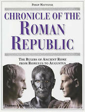 CHRONICLE OF THE ROMAN REPUBLIC: THE RULERS OF ANCIENT ROME FROM ROMULUS TO AUGU