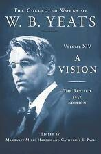 14: A Vision: The Revised 1937 Edition: The Collected Works of W.B. Yeats Volume