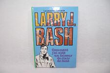 LARRY J. BASH Comment j'ai aidé un faiseur de... LIEUTENANT X Bibliotheque verte