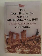 The Lost Battalion and the Meuse-Argonne 1918 : America's Deadliest Battle by...