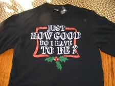 MEN'S T SHIRT FUNNY CHRISTMAS JUST HOW GOOD DO I HAVE TO BE DEC. 25 SMALL 34/36