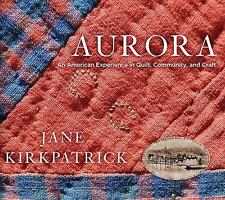 AURORA: An American Experience in Quilt, Community, and Craft - Kirkpatrick NEW