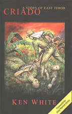 Criado: A Story of East Timor by Ken White (Paperback, 2002)