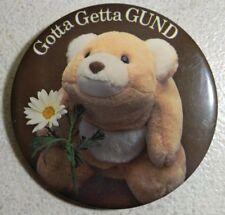 "Gotta Getta Gund Pinback Button - Cute Stuffed Bear - Approximately 3"" Across"