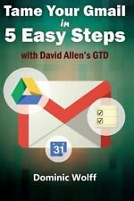 Tame Your Gmail in 5 Easy Steps with David Allen's GTD : 5-Steps to Organize...