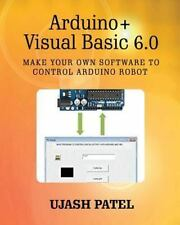Arduino + Visual Basic 6. 0 : Make Your Own Software to Control Arduino Robot...
