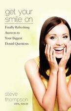Get Your Smile On : Finally Refreshing Answers to Your Biggest Dental...