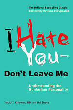 NEW I Hate You--Don't Leave Me: Understanding the Borderline Personality