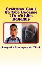 Evolution Can't Be True Because I Don't Like Bananas : My Ponderings on Mr....