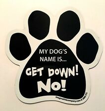 My Dog's Name Is... Get Down! No! - Car Home Refrigerator Pet Paw Print Magnet