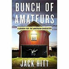 Bunch of Amateurs: A Search for the American Character by Hitt, Jack