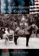 The Pennsylvania Dutch Country [Making of America] [PA] [Arcadia Publishing]