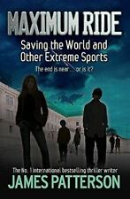 Maximum Ride: Saving the World and Other Extreme Sports (Maximum Ride Childrens