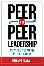 Peer-To-Peer Leadership : Why the Network Is the Leader by Mila Baker (2014,...
