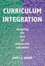 Curriculum Integration: Designing the Core of Democratic Education, James A. Bea