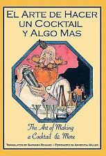 El Arte de Hacer un Cocktail y Algo Mas : The Art of Making a Cocktail and...