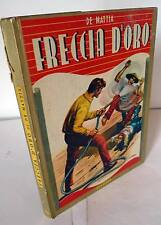 De Mattia,FRECCIA D'ORO.Romanzo per giovanetti,1950 Carroccio[avventura,ragazzi