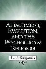 Attachment, Evolution, and the Psychology of Religion by Lee A. Kirkpatrick PhD