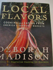 Local Flavors : Cooking and Eating from America's Farmers' Markets by Deborah Ma