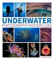 Underwater Photography Masterclass by Alex Mustard, NEW Book, FREE & Fast Delive