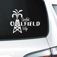 B202 SPOILED OILFIELD WIFE  WHITE VINYL DECAL CAR  TRUCK WALL LAPTOP
