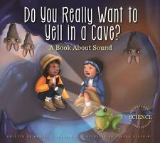 Do You Really Want to Yell in a Cave?: A Book about Sound (Paperback or Softback
