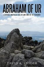 Abraham of Ur : A Critical Analysis of the Life and Times of the Patriarch by...