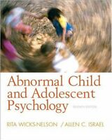 Abnormal Child and Adolescent Psychology (7th Edition) by Rita ` Wicks-Nelson, A