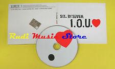 CD Singolo SIX.BY SEVEN I.o.u. DIGIPACK 2002 england  no lp mc dvd vhs (S14)