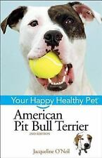 American Pit Bull Terrier: Your Happy Healthy Pet: By Palika, Liz