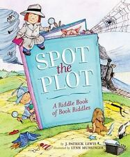 Spot the Plot: A Riddle Book of Book Riddles by J. Patrick Lewis c2009 NEW