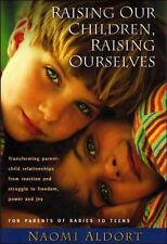 Raising Our Children, Raising Ourselves : Transforming Parent-Child...